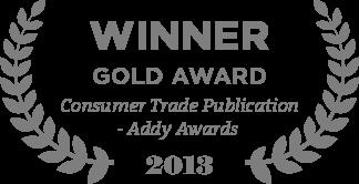 Winner Gold Award Consumer Trade Publication - Addy Awards 2013