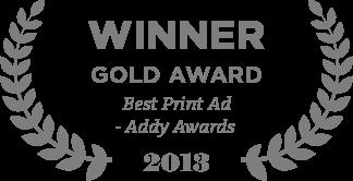 Winner Gold Award Best Print Ad - Addy Awards 2013